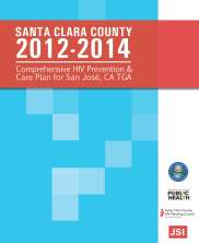 View details: Santa Clara County 2012-2014 Comprehensive HIV Prevention & Care Plan for San José, CA Transitional Grant Area (TGA)