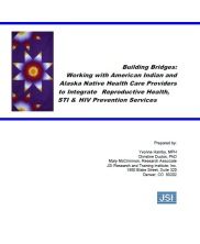 View details: Building Bridges:  Working with American Indian/Alaska Native Health Care Providers to Integrate Reproductive Health, STI, and HIV Prevention Services