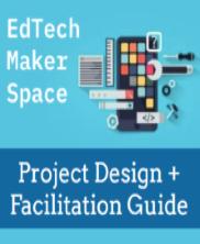 View details: EdTech Maker Space Project Design + Facilitation Guide