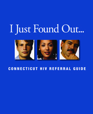 I Just Found Out: Connecticut HIV Referral Guide