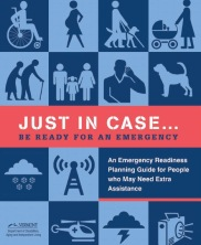 View details: Just in Case...Be Ready for an Emergency: An Emergency Readiness Planning Guide for People Who May Need Extra Assistance
