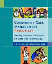 View details: Community Case Management Essentials Guide: Treating Common Childhood Illnesses in the Community: A Guide for Program Managers