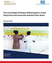 View details: The Use of Design Thinking in MNCH Programs: A Case Study of the Care Community Hub (CCH) Pilot, Ghana